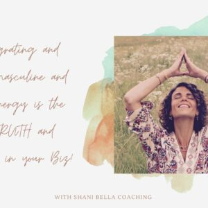 Why Integrating and Balancing Masculine and Feminine Energy is the Key to Success in your Biz